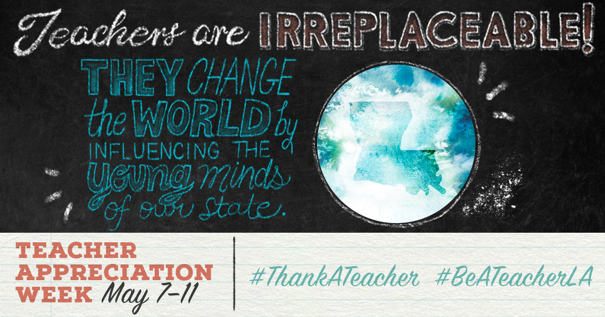 Teachers are Irreplaceable! They change the world by infuencing the young minds of our state. Teacher Appreciation Week May 7–11. #ThankATeacher #BeATeacherLA