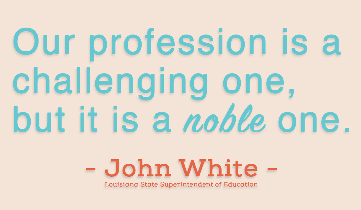 Our profession is a challenging one, but it is a noble one. - John White - Louisiana State Superintendent of Education - Social Media Graphic