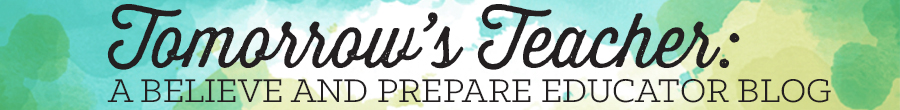Tomorrow's Teacher: A Believe and Prepare Educator Blog Header