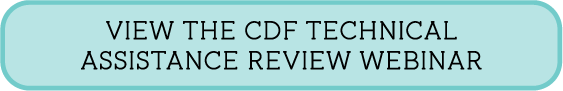 View the CDF Technical Assistance Review Webinar