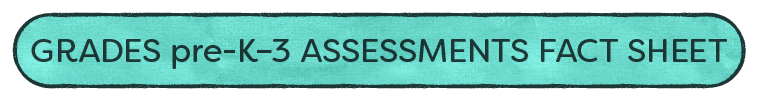 View the Grades K–3 Assessments Fact Sheet