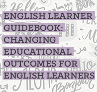 English Learner Guidebook: Changing Educational Outcomes for English Learners