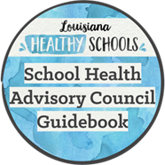 Louisiana Healthy Schools - School Health Advisory Council Guidebook