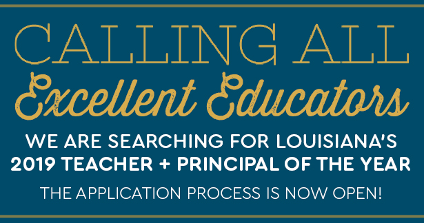 Calling All Excellent Educators - We are searching for Louisiana's 2019 Teacher & Principal of the Year - The Application Process is Now Open!