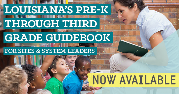 Louisiana's Pre-K through Third Grade Guidebook for Sites and System Leaders - Available Now