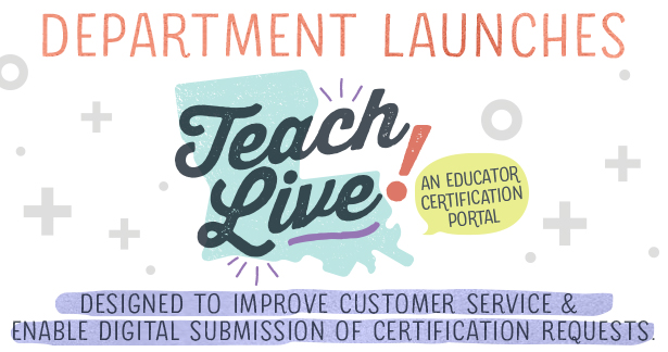 Department Launches Teach Live! – Designed to improve customer service and enable digital submission of certification requests.
