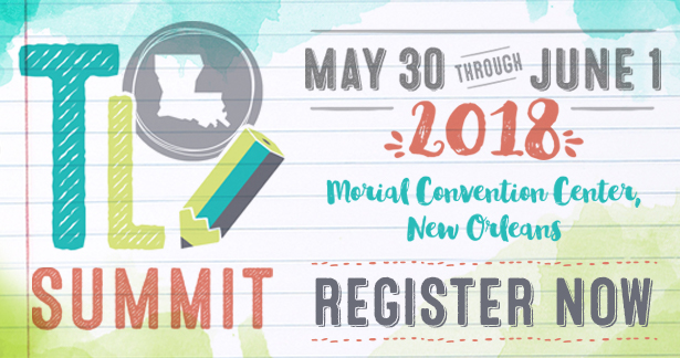 2018 Teacher Leader Summit - May 30 through June 1 - Morial Convention Center, New Orleans - Register Now