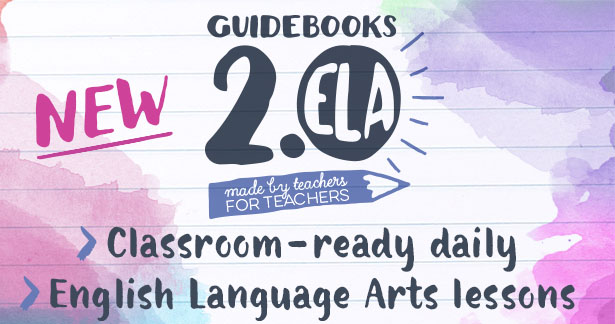 New Guidebooks 2.0 'Made by Teachers, For Teachers' - Classroom-ready daily - English Language Arts lessons - Click image for more