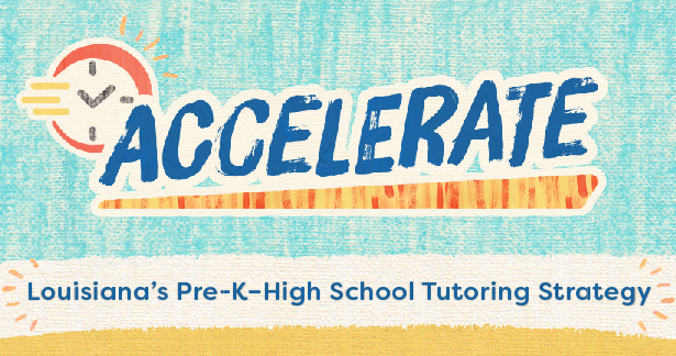Accelerate - Louisisana's Pre-K–High School Tutoring Strategy