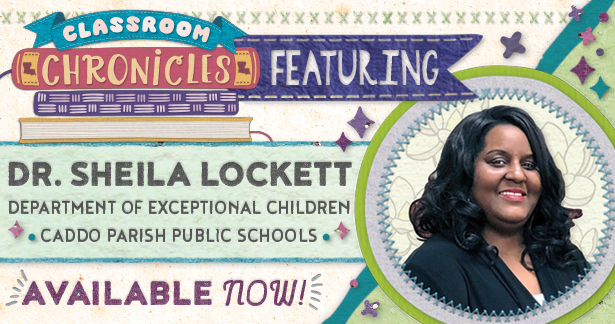 Classroom Chronicles featuring Dr. Sheila Lockett - available now!