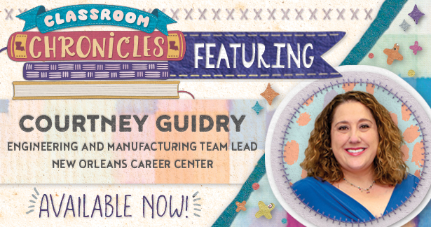 Classroom Chronicles featuring Courtney Guidry, Engineering and Manufacturing Team Lead, New Orleans Career Center. Available now!