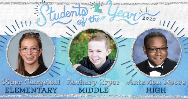 2020 Students of the Year Winners: Piper Cangelosi, Elementary; Zachary Cryer, Middle; Antavion Moore, High