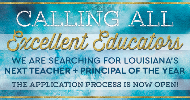 Calling all excellent educators - We are searching for Louisiana's next Teacher and Principal of the Year. The application process is now open!