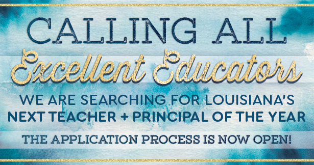 Calling all excellent educators! We are searching for Louisiana's next Teacher and Principal of the year. The application process is now open!