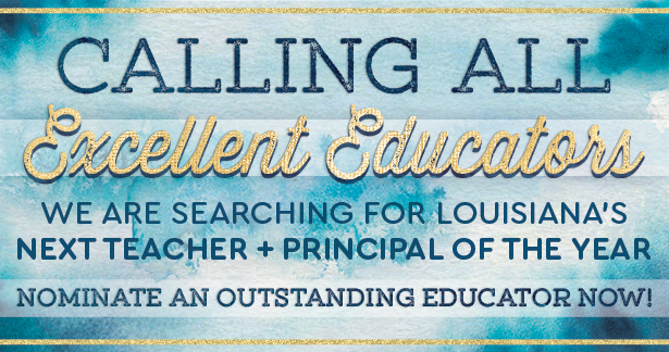Calling all excellent educators. We are searching for Louisiana's next teacher and principal of the year. Nominate an outstanding educator now!