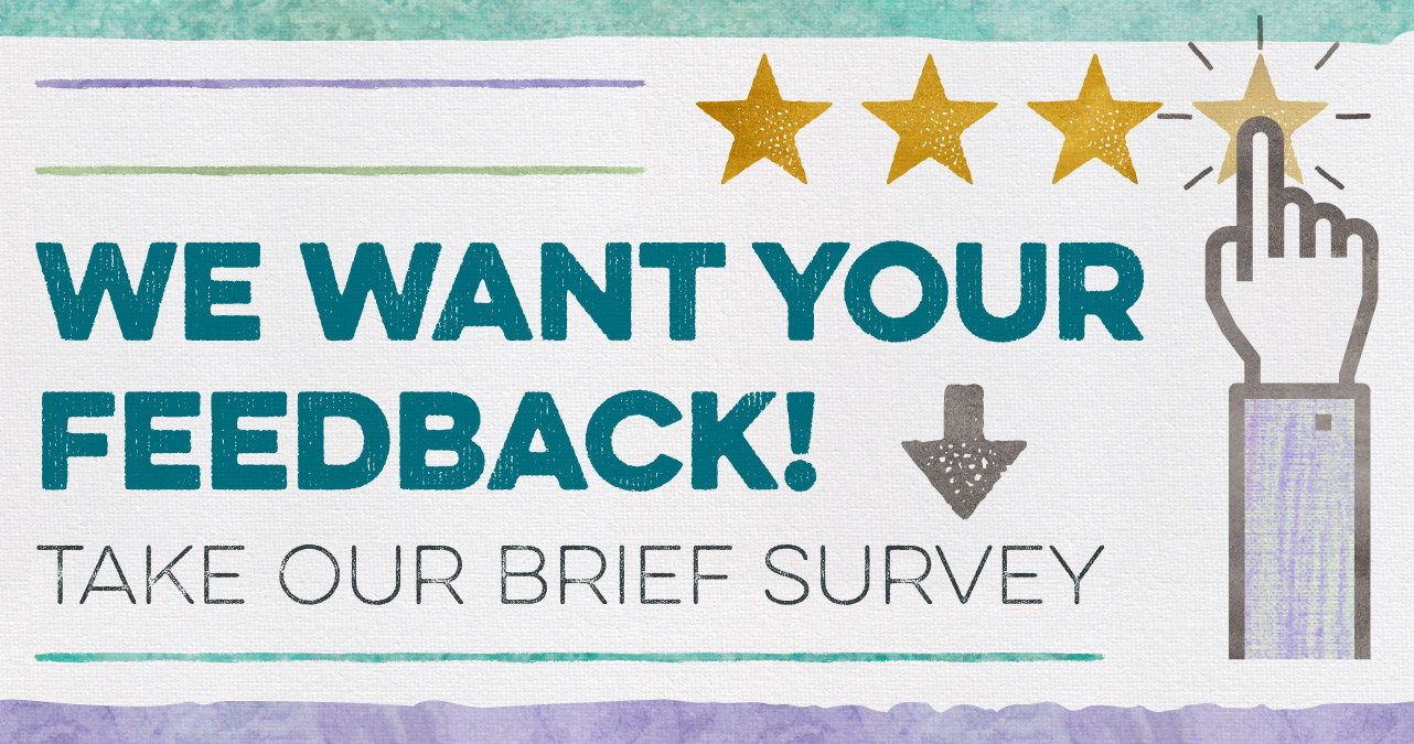 We want your feedback! Take our brief survey.