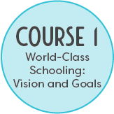 Course 1: World-Class Schooling: Vision and Goals
